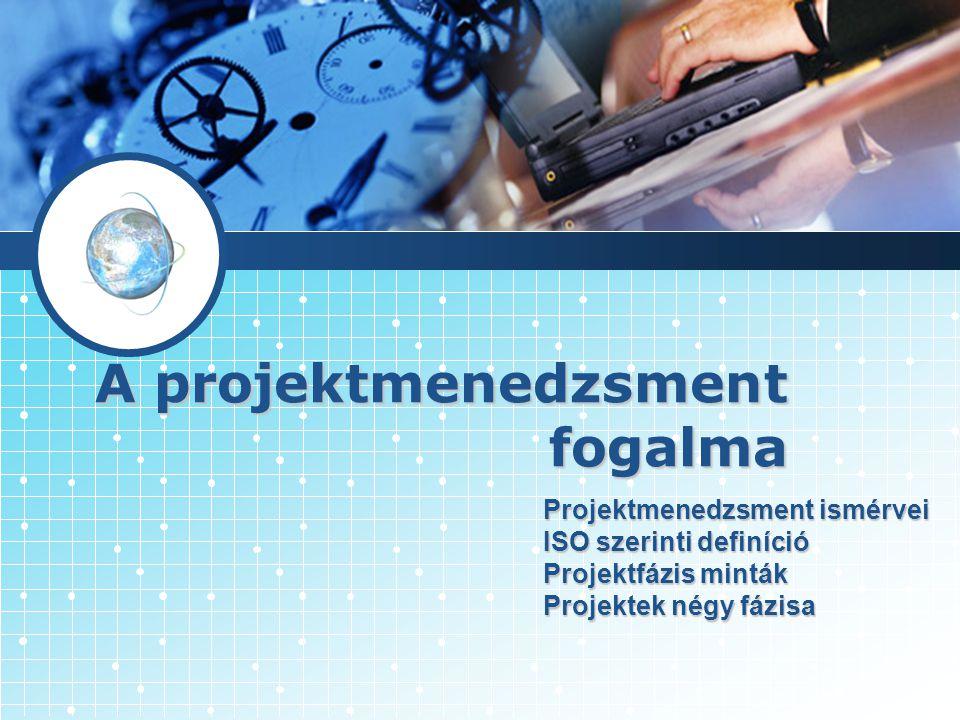 A projektmenedzsment fogalma Projektmenedzsment ismérvei ISO szerinti definíció Projektfázis minták Projektek négy fázisa