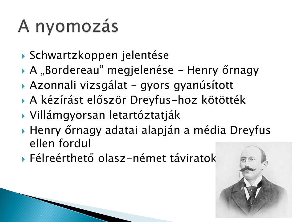 """ Schwartzkoppen jelentése  A """"Bordereau"""" megjelenése – Henry őrnagy  Azonnali vizsgálat – gyors gyanúsított  A kézírást először Dreyfus-hoz kötött"""