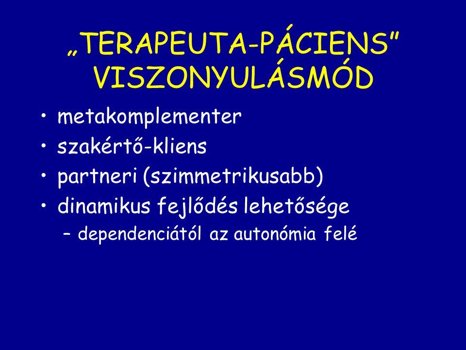 """""""TERAPEUTA-PÁCIENS"""" VISZONYULÁSMÓD metakomplementer szakértő-kliens partneri (szimmetrikusabb) dinamikus fejlődés lehetősége –dependenciától az autonó"""