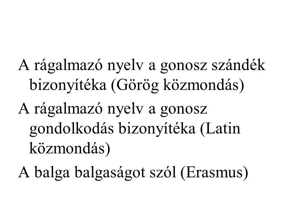 A rágalmazó nyelv a gonosz szándék bizonyítéka (Görög közmondás) A rágalmazó nyelv a gonosz gondolkodás bizonyítéka (Latin közmondás) A balga balgaság