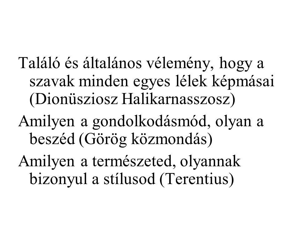 Találó és általános vélemény, hogy a szavak minden egyes lélek képmásai (Dionüsziosz Halikarnasszosz) Amilyen a gondolkodásmód, olyan a beszéd (Görög