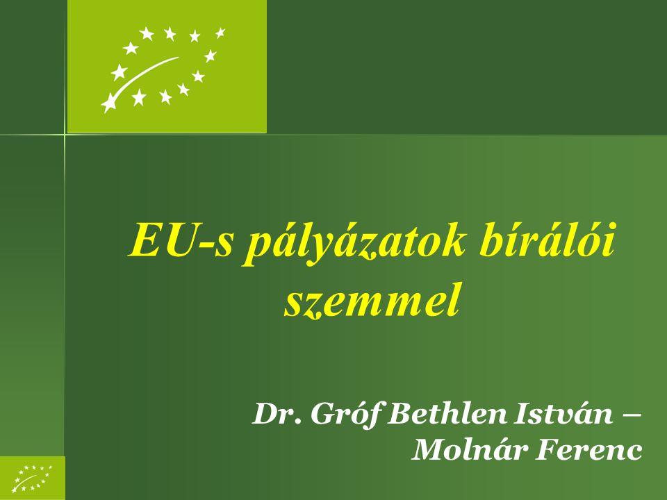 EU-s pályázatok bírálói szemmel Dr. Gróf Bethlen István – Molnár Ferenc