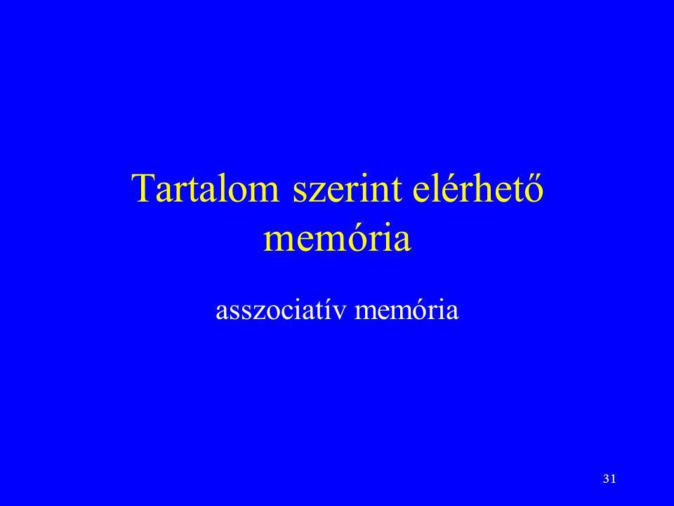 31 Tartalom szerint elérhető memória asszociatív memória