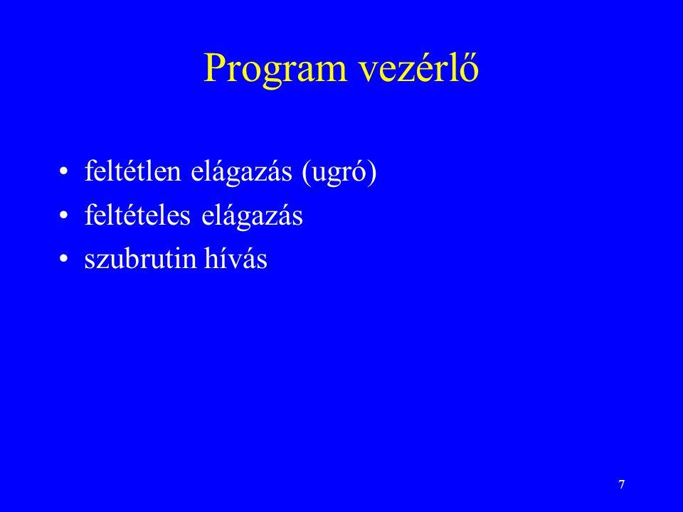 7 Program vezérlő feltétlen elágazás (ugró) feltételes elágazás szubrutin hívás