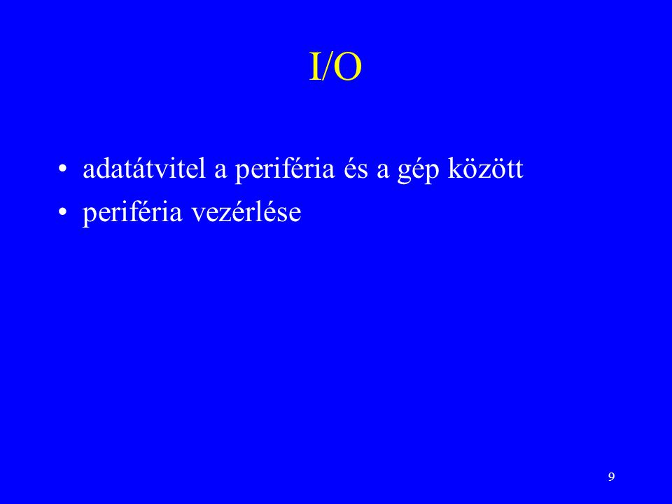9 I/O adatátvitel a periféria és a gép között periféria vezérlése