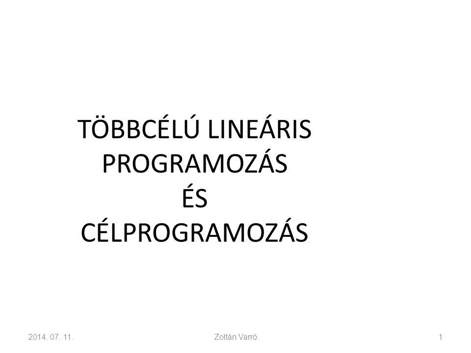 TÖBBCÉLÚ LINEÁRIS PROGRAMOZÁS ÉS CÉLPROGRAMOZÁS 2014. 07. 11.Zoltán Varró1