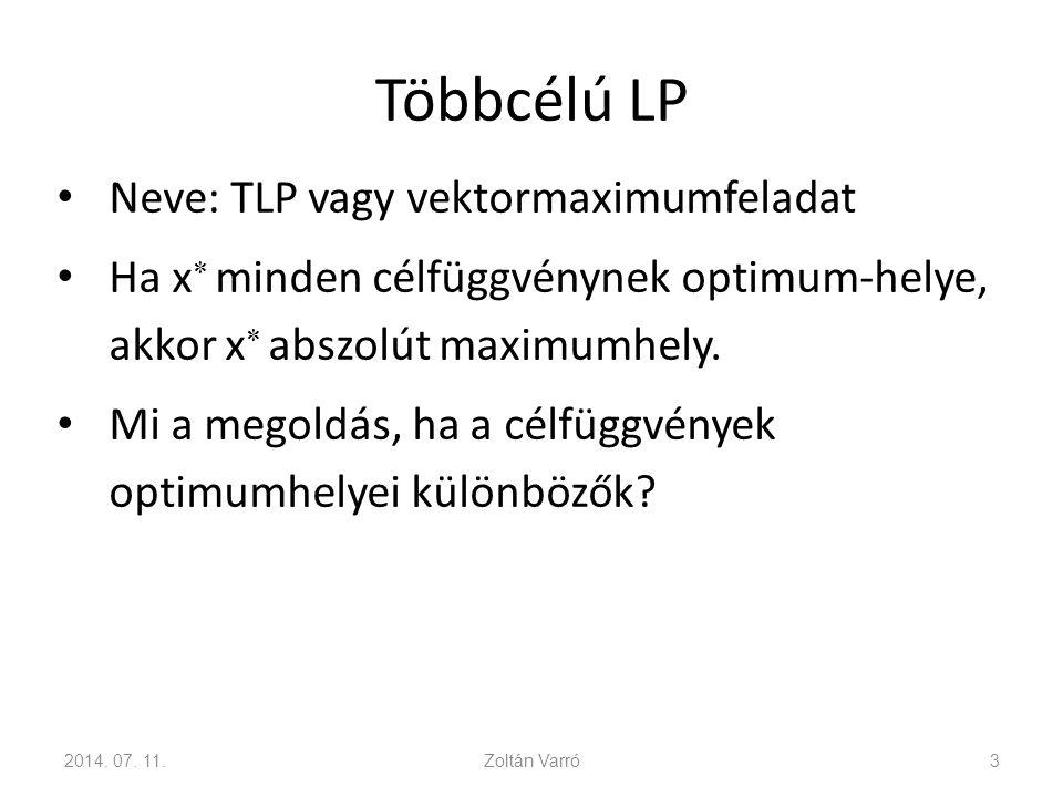 Többcélú LP Neve: TLP vagy vektormaximumfeladat Ha x  minden célfüggvénynek optimum-helye, akkor x  abszolút maximumhely. Mi a megoldás, ha a célfüg