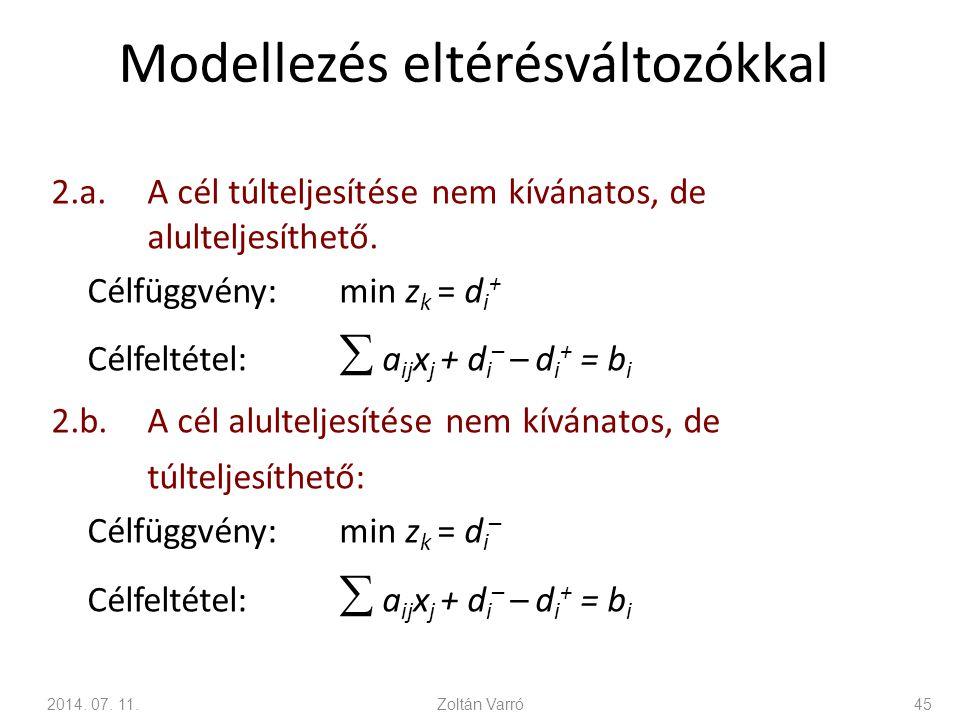 Modellezés eltérésváltozókkal 2.a.A cél túlteljesítése nem kívánatos, de alulteljesíthető. Célfüggvény:min z k = d i + Célfeltétel:  a ij x j + d i –