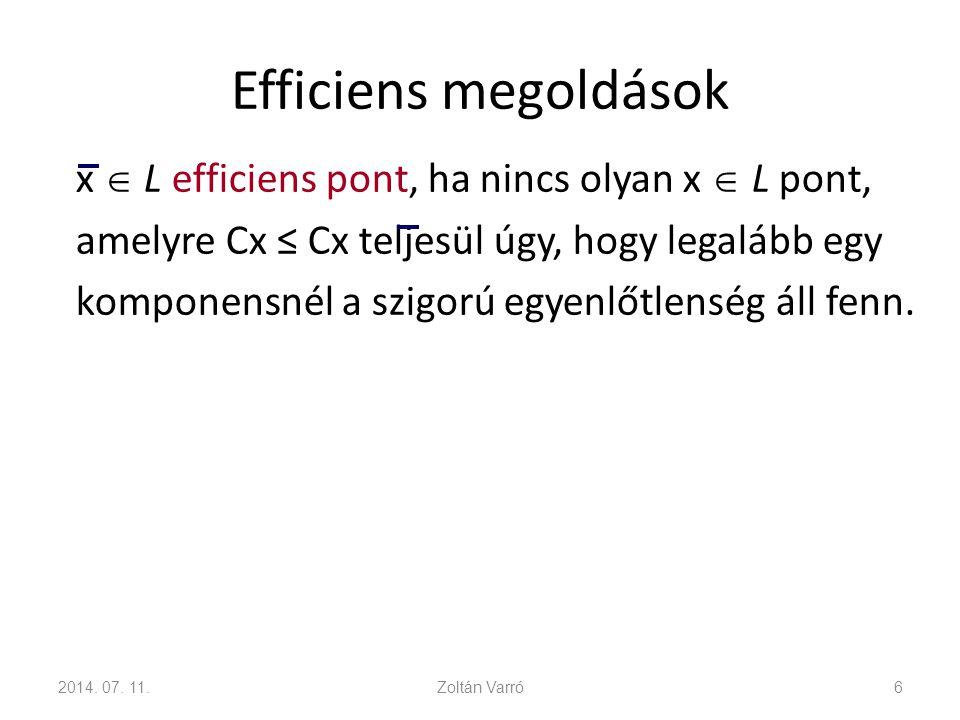 Efficiens megoldások Példa: max z 1 = 5x 1 – 2x 2 max z 2 = – x 1 + 4x 2 – x 1 + x 2 ≤ 3 x 1 + x 2 ≤ 8 x 1 ≤ 6 x 2 ≤ 4 x 1, x 2 ≥ 0 2014.