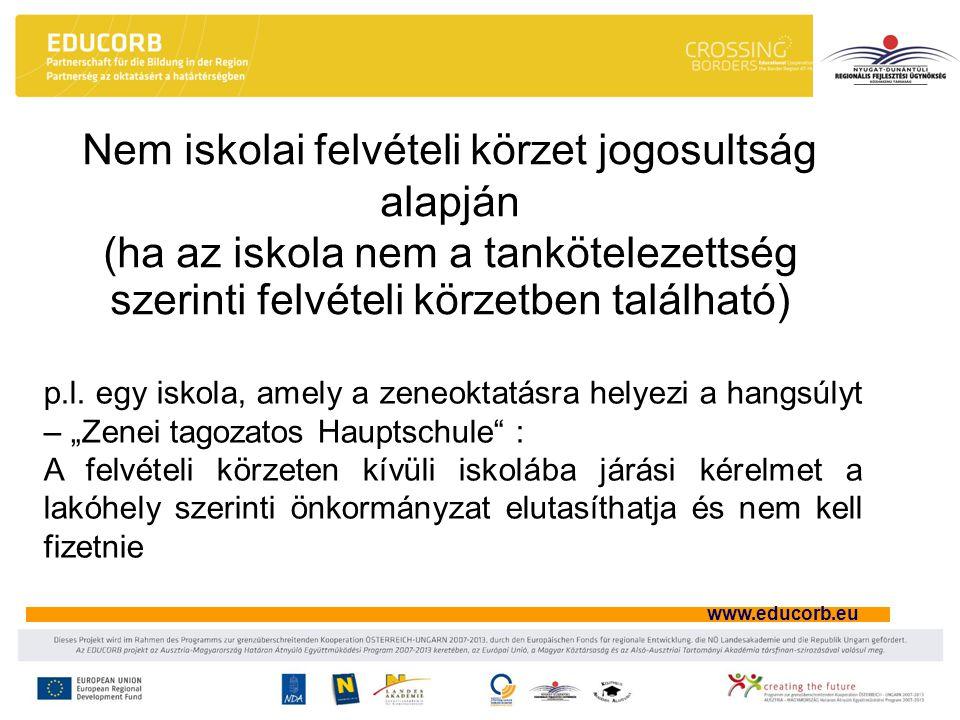 www.educorb.eu Nem iskolai felvételi körzet jogosultság alapján (ha az iskola nem a tankötelezettség szerinti felvételi körzetben található) p.l. egy
