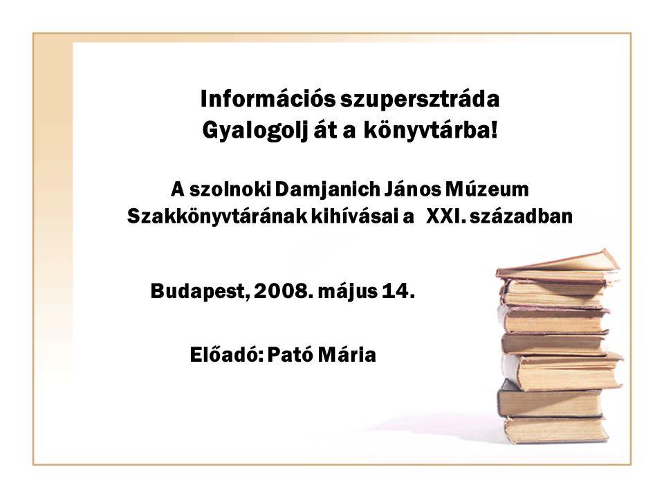 Információs szupersztráda Gyalogolj át a könyvtárba.