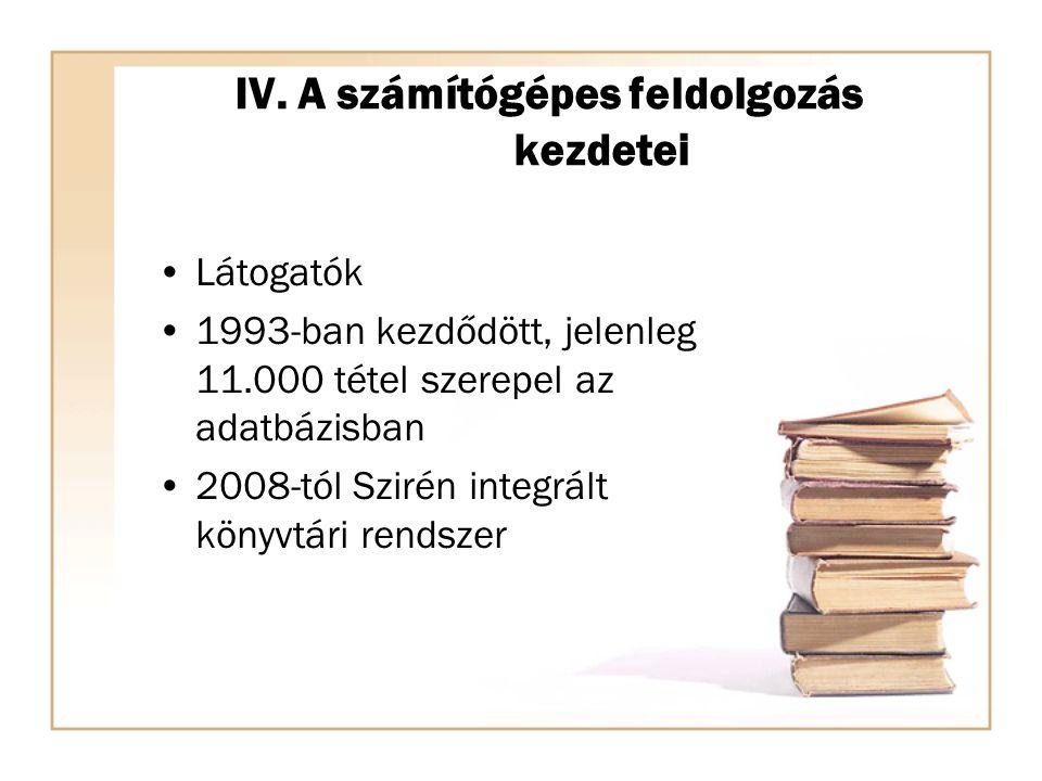 IV. A számítógépes feldolgozás kezdetei Látogatók 1993-ban kezdődött, jelenleg 11.000 tétel szerepel az adatbázisban 2008-tól Szirén integrált könyvtá