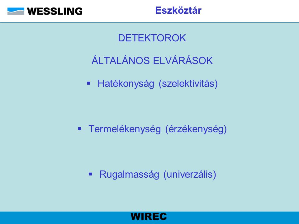 Eszköztár DETEKTOROK ÁLTALÁNOS ELVÁRÁSOK  Hatékonyság (szelektivitás)  Termelékenység (érzékenység)  Rugalmasság (univerzális) WIREC