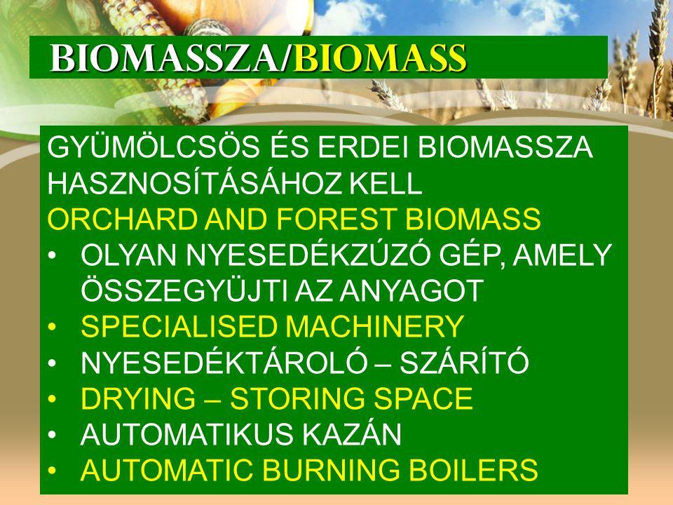 BIOMASSZA/BIOMASS BIOMASSZA/BIOMASS GYÜMÖLCSÖS ÉS ERDEI BIOMASSZA HASZNOSÍTÁSÁHOZ KELL ORCHARD AND FOREST BIOMASS OLYAN NYESEDÉKZÚZÓ GÉP, AMELY ÖSSZEG