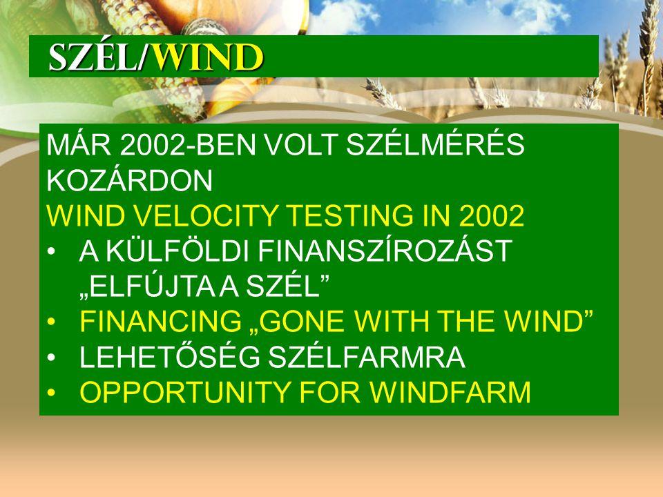 """SZÉL/WIND SZÉL/WIND MÁR 2002-BEN VOLT SZÉLMÉRÉS KOZÁRDON WIND VELOCITY TESTING IN 2002 A KÜLFÖLDI FINANSZÍROZÁST """"ELFÚJTA A SZÉL"""" FINANCING """"GONE WITH"""