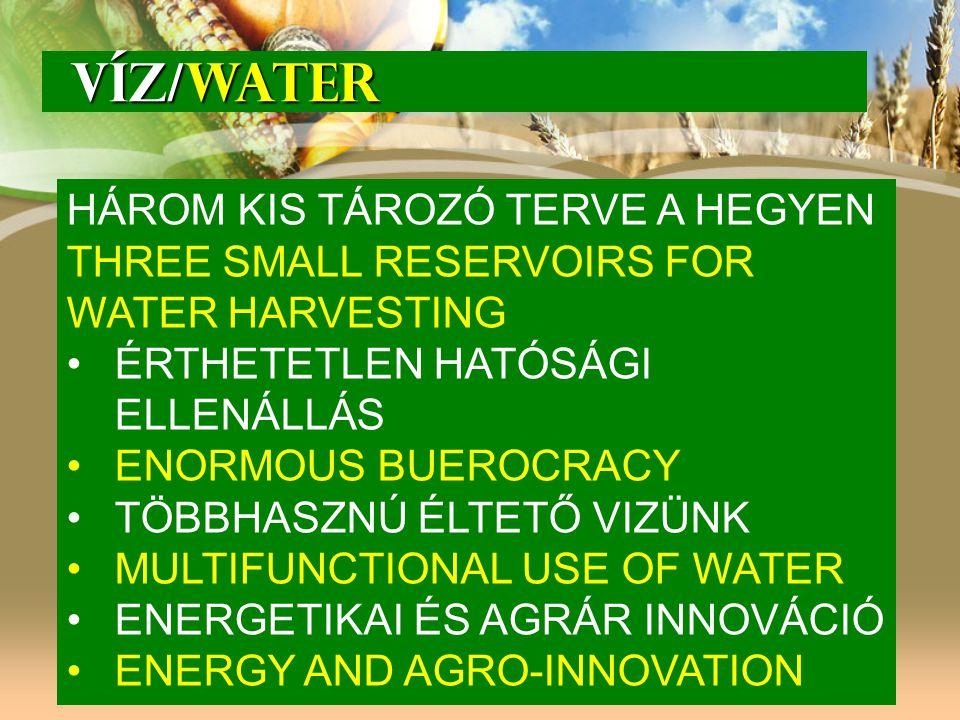 VÍZ/WATER VÍZ/WATER HÁROM KIS TÁROZÓ TERVE A HEGYEN THREE SMALL RESERVOIRS FOR WATER HARVESTING ÉRTHETETLEN HATÓSÁGI ELLENÁLLÁS ENORMOUS BUEROCRACY TÖ