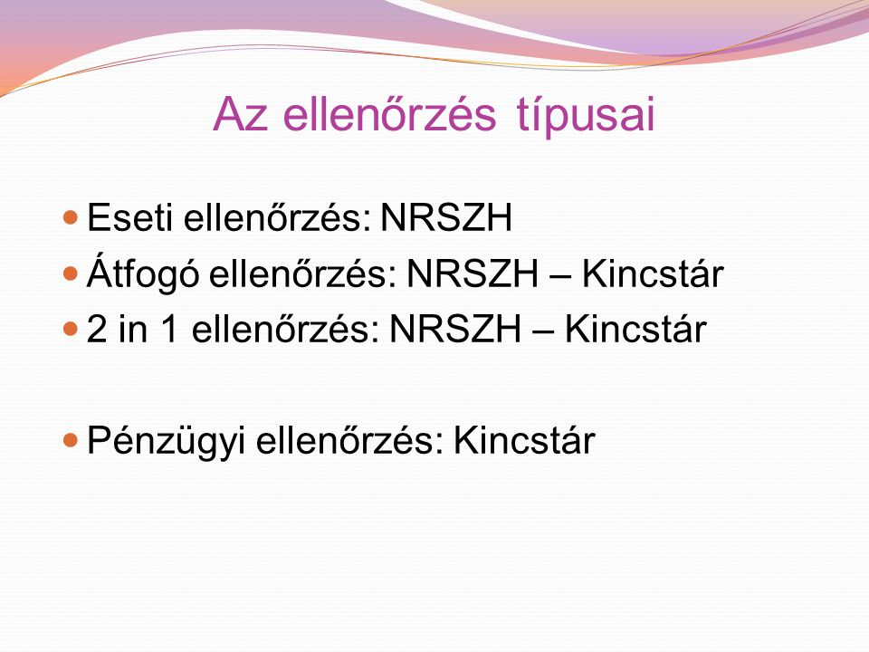 Az ellenőrzés típusai Eseti ellenőrzés: NRSZH Átfogó ellenőrzés: NRSZH – Kincstár 2 in 1 ellenőrzés: NRSZH – Kincstár Pénzügyi ellenőrzés: Kincstár