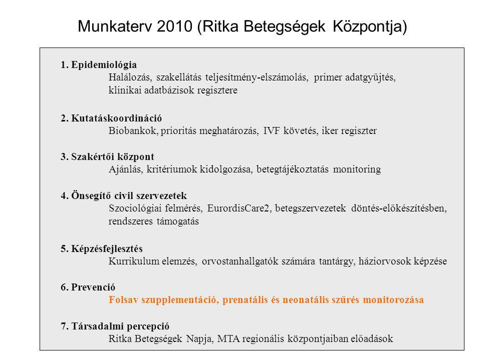 Munkaterv 2010 (Ritka Betegségek Központja) 1. Epidemiológia Halálozás, szakellátás teljesítmény-elszámolás, primer adatgyűjtés, klinikai adatbázisok