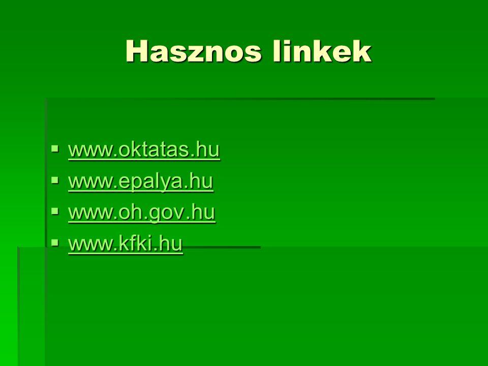 Hasznos linkek  www.oktatas.hu www.oktatas.hu  www.epalya.hu www.epalya.hu  www.oh.gov.hu www.oh.gov.hu  www.kfki.hu www.kfki.hu