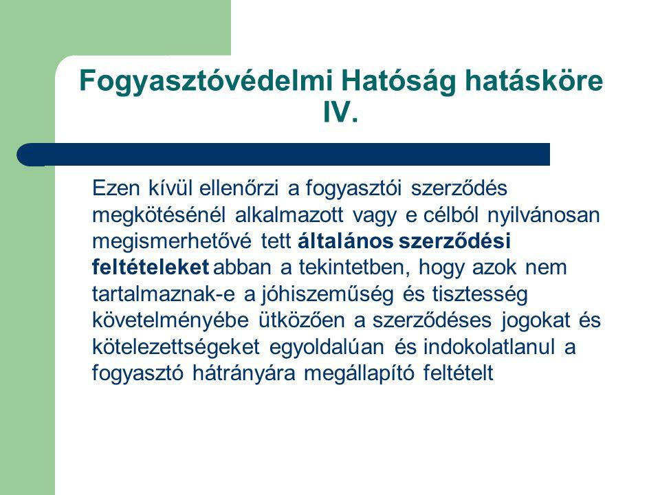 Fogyasztóvédelmi Hatóság hatásköre IV.