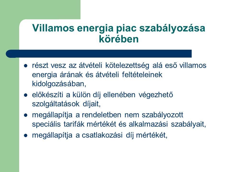 Villamos energia piac szabályozása körében részt vesz az átvételi kötelezettség alá eső villamos energia árának és átvételi feltételeinek kidolgozásában, előkészíti a külön díj ellenében végezhető szolgáltatások díjait, megállapítja a rendeletben nem szabályozott speciális tarifák mértékét és alkalmazási szabályait, megállapítja a csatlakozási díj mértékét,