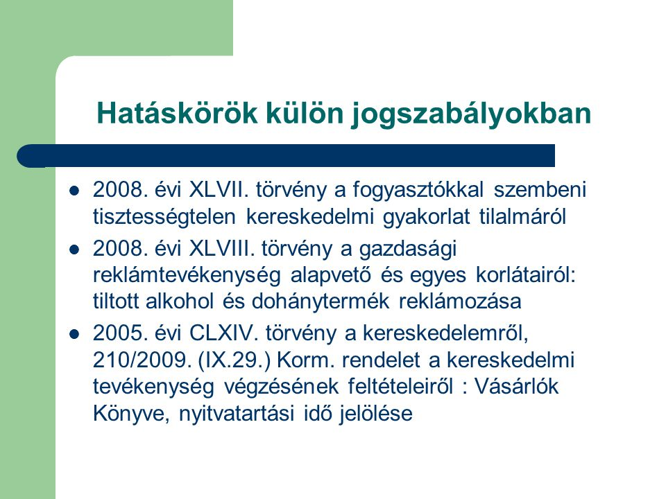 Hatáskörök külön jogszabályokban 2008. évi XLVII. törvény a fogyasztókkal szembeni tisztességtelen kereskedelmi gyakorlat tilalmáról 2008. évi XLVIII.