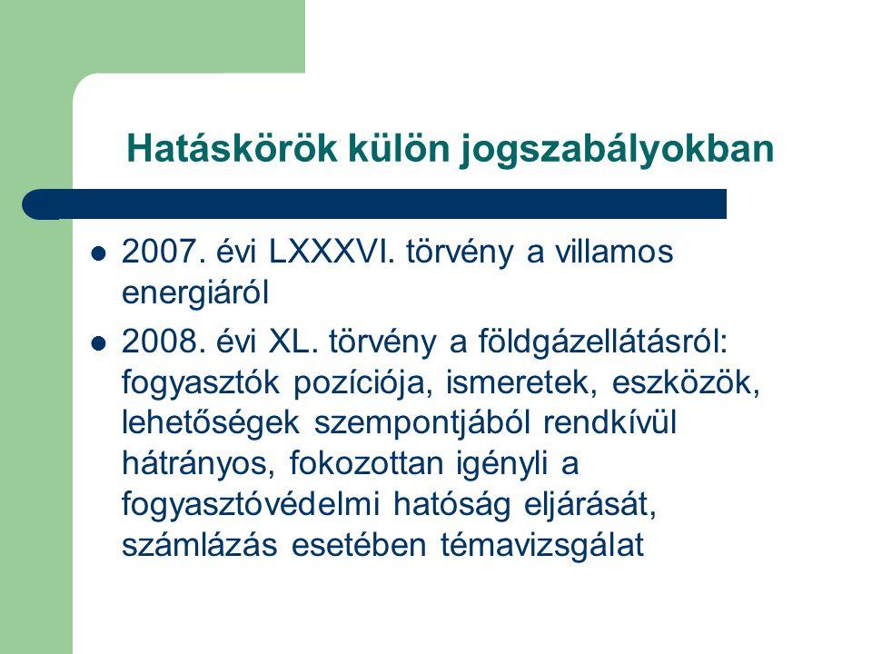 Hatáskörök külön jogszabályokban 2007. évi LXXXVI. törvény a villamos energiáról 2008. évi XL. törvény a földgázellátásról: fogyasztók pozíciója, isme