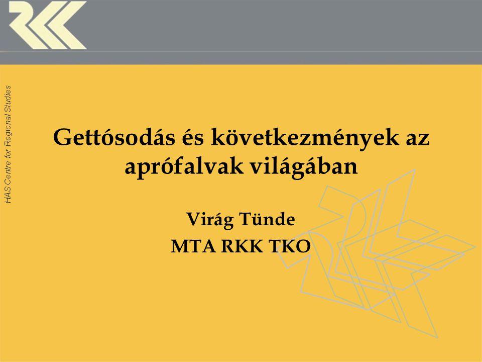 HAS Centre for Regional Studies Gettósodás és következmények az aprófalvak világában Virág Tünde MTA RKK TKO