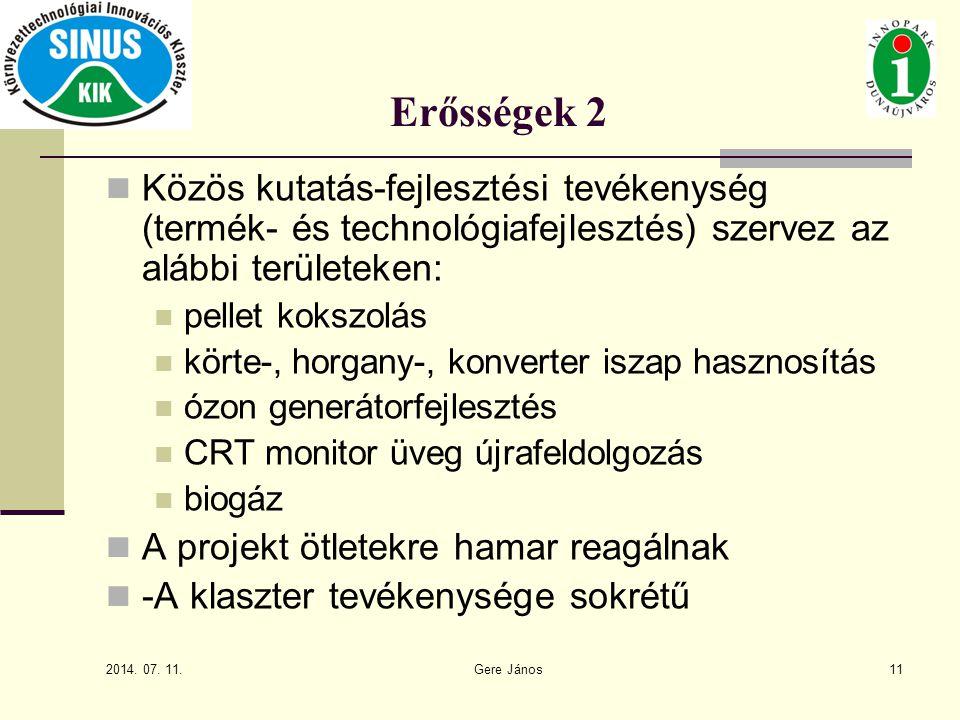 2014. 07. 11. Gere János11 Erősségek 2 Közös kutatás-fejlesztési tevékenység (termék- és technológiafejlesztés) szervez az alábbi területeken: pellet