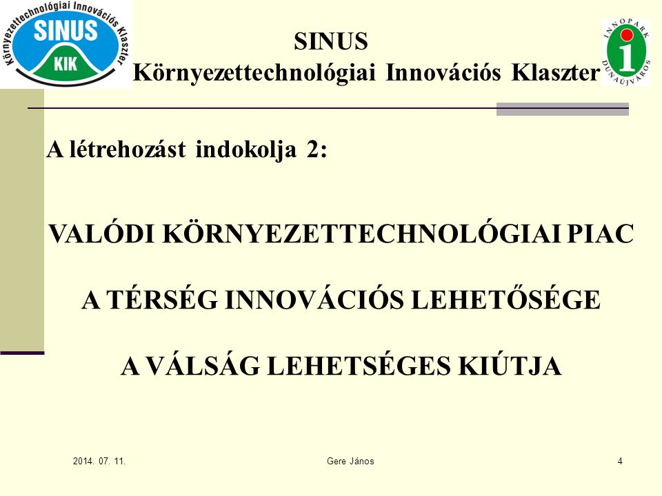 2014. 07. 11. Gere János4 SINUS Környezettechnológiai Innovációs Klaszter A létrehozást indokolja 2: VALÓDI KÖRNYEZETTECHNOLÓGIAI PIAC A TÉRSÉG INNOVÁ