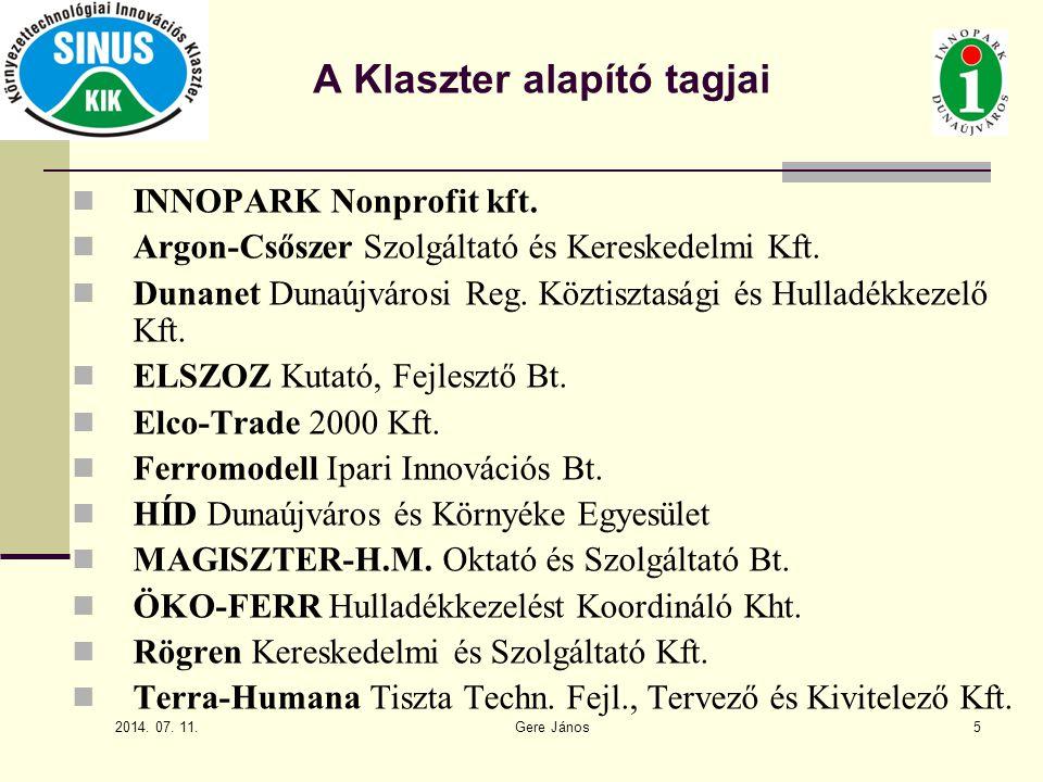 2014. 07. 11. Gere János5 A Klaszter alapító tagjai INNOPARK Nonprofit kft. Argon-Csőszer Szolgáltató és Kereskedelmi Kft. Dunanet Dunaújvárosi Reg. K