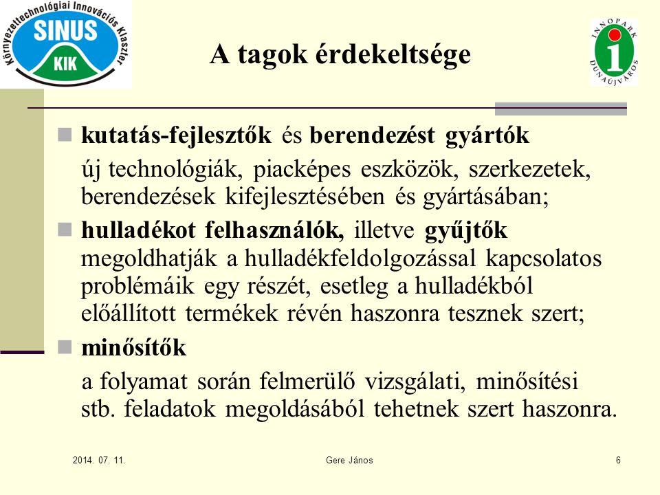 2014. 07. 11. Gere János6 A tagok érdekeltsége kutatás-fejlesztők és berendezést gyártók új technológiák, piacképes eszközök, szerkezetek, berendezése