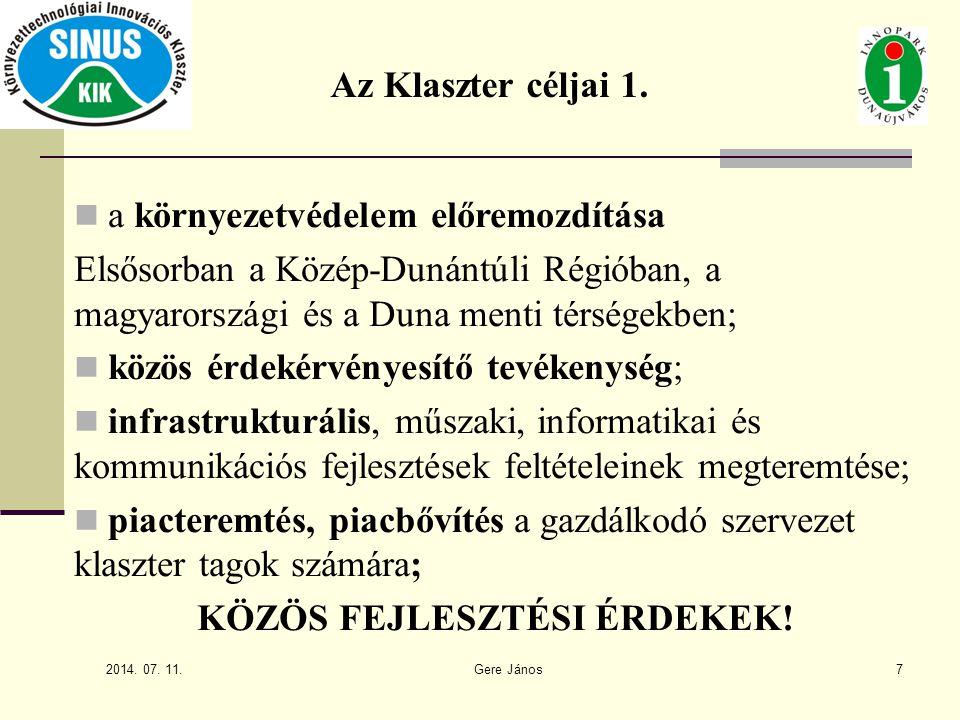 2014. 07. 11. Gere János7 a környezetvédelem előremozdítása Elsősorban a Közép-Dunántúli Régióban, a magyarországi és a Duna menti térségekben; közös