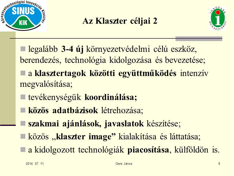 2014. 07. 11. Gere János8 legalább 3-4 új környezetvédelmi célú eszköz, berendezés, technológia kidolgozása és bevezetése; a klasztertagok közötti egy