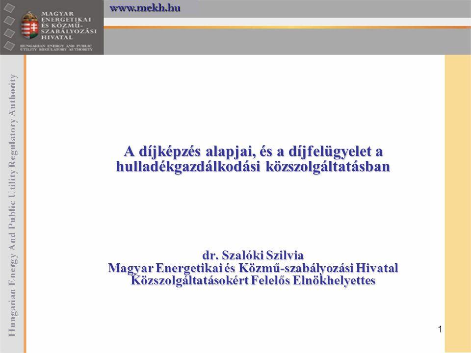 1 A díjképzés alapjai, és a díjfelügyelet a hulladékgazdálkodási közszolgáltatásban dr. Szalóki Szilvia Magyar Energetikai és Közmű-szabályozási Hivat