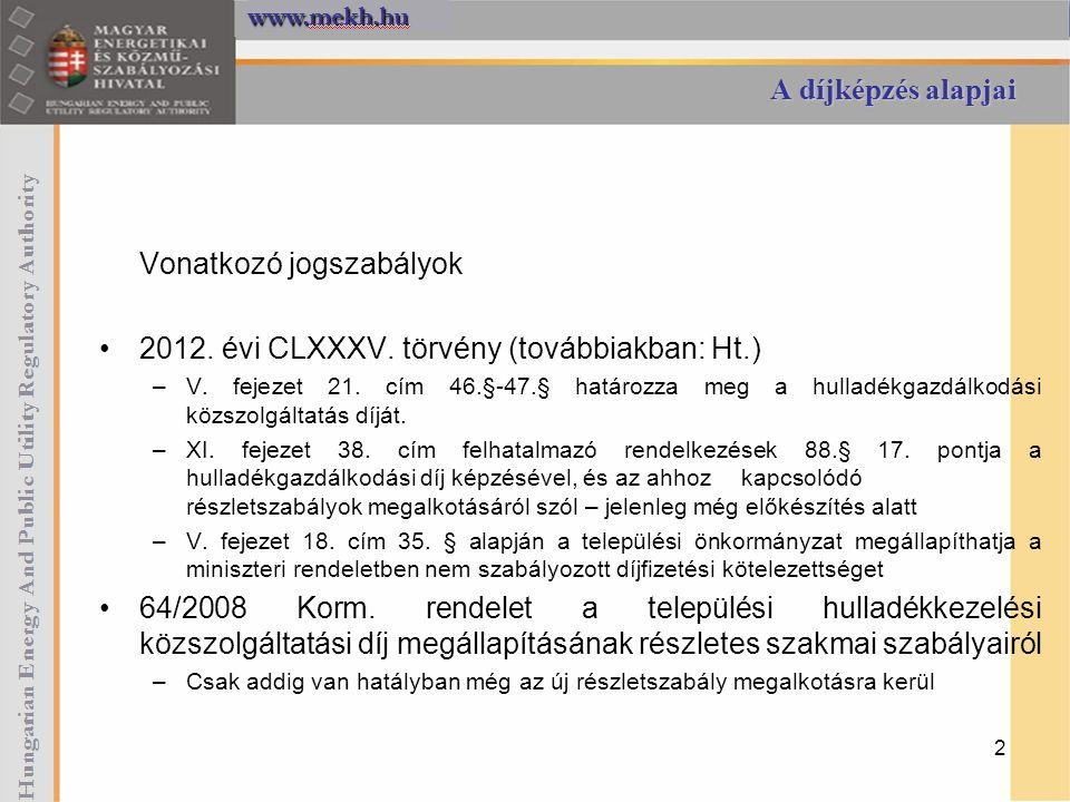 A díjképzés alapjai Vonatkozó jogszabályok 2012. évi CLXXXV. törvény (továbbiakban: Ht.) –V. fejezet 21. cím 46.§-47.§ határozza meg a hulladékgazdálk