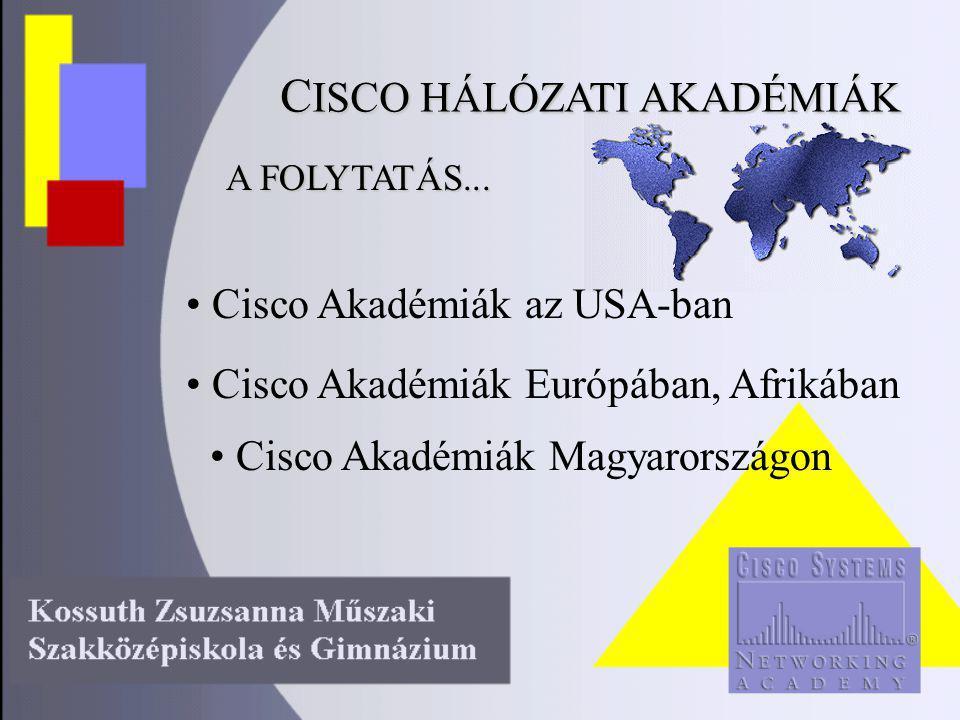 C ISCO HÁLÓZATI AKADÉMIÁK Cisco Akadémiák az USA-ban Cisco Akadémiák Európában, Afrikában A FOLYTATÁS...