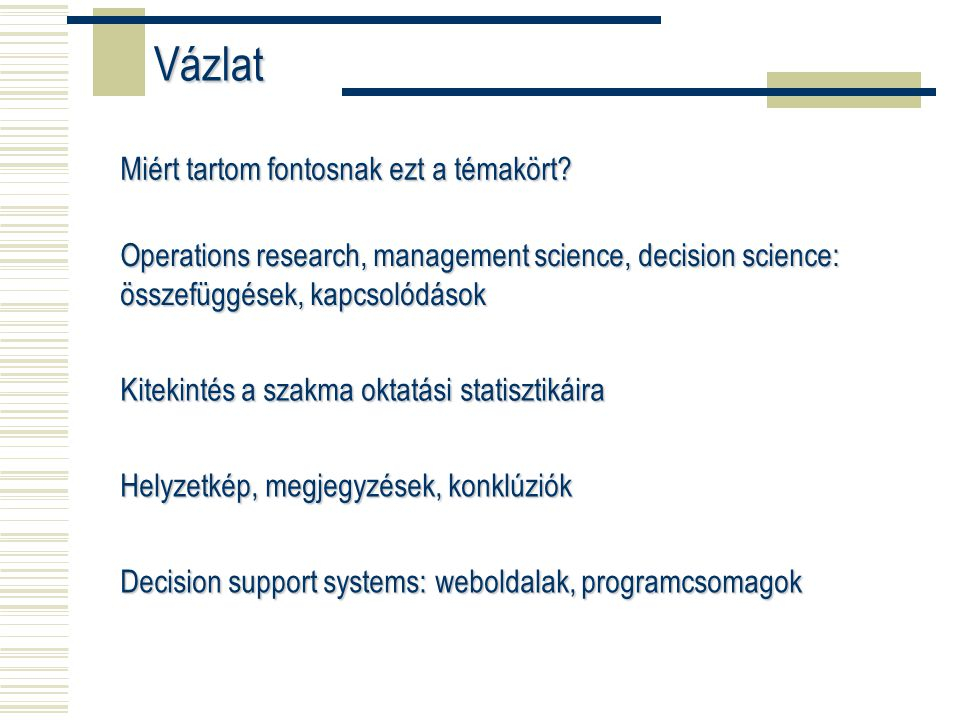 Miért tartom fontosnak ezt a témakört? Operations research, management science, decision science: összefüggések, kapcsolódások Kitekintés a szakma okt
