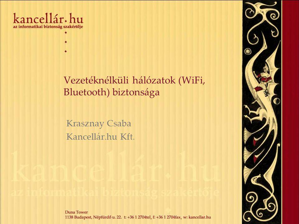 Vezetéknélküli hálózatok (WiFi, Bluetooth) biztonsága Krasznay Csaba Kancellár.hu Kft.