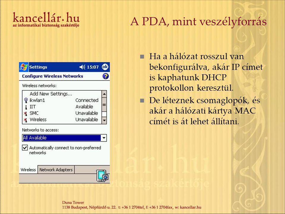 A PDA, mint veszélyforrás Ha a hálózat rosszul van bekonfigurálva, akár IP címet is kaphatunk DHCP protokollon keresztül. De léteznek csomaglopók, és