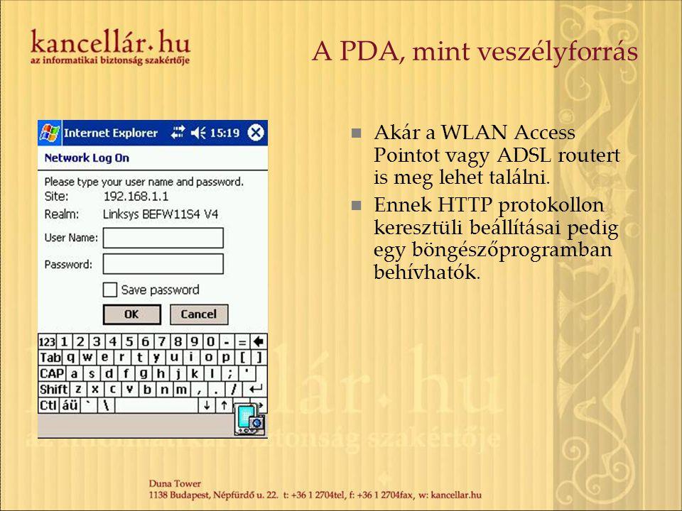 A PDA, mint veszélyforrás Akár a WLAN Access Pointot vagy ADSL routert is meg lehet találni. Ennek HTTP protokollon keresztüli beállításai pedig egy b