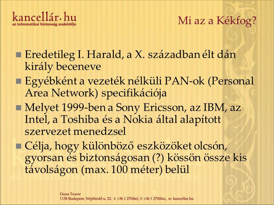 Mi az a Kékfog? Eredetileg I. Harald, a X. században élt dán király beceneve Egyébként a vezeték nélküli PAN-ok (Personal Area Network) specifikációja