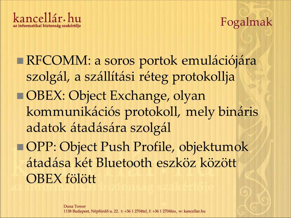 Fogalmak RFCOMM: a soros portok emulációjára szolgál, a szállítási réteg protokollja OBEX: Object Exchange, olyan kommunikációs protokoll, mely binári