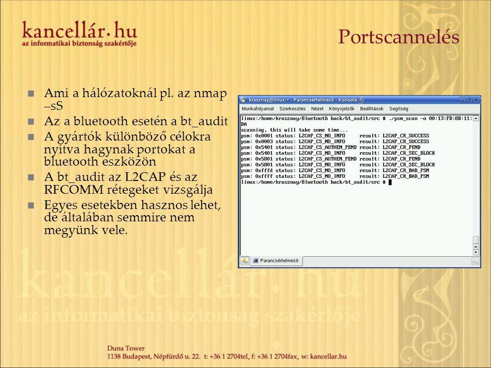 Portscannelés Ami a hálózatoknál pl. az nmap –sS Az a bluetooth esetén a bt_audit A gyártók különböző célokra nyitva hagynak portokat a bluetooth eszk