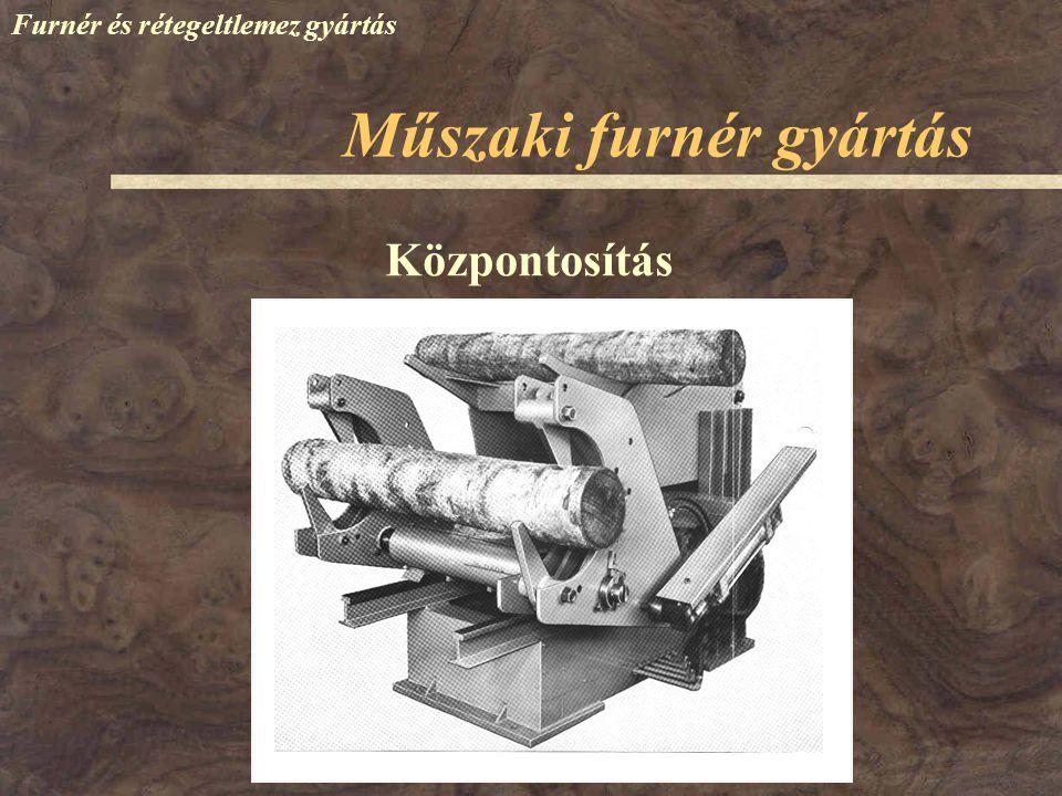 Furnér és rétegeltlemez gyártás Központosítás Műszaki furnér gyártás