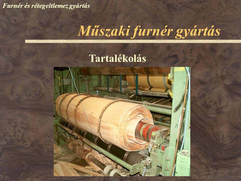 Furnér és rétegeltlemez gyártás Tartalékolás Műszaki furnér gyártás