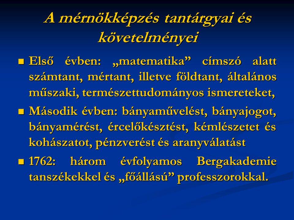 Szakosodás a Kiegyezés után l870: magyar tannyelvű oktatás, l870: magyar tannyelvű oktatás, az addig egységes bányász-kohász képzés négy ágra szakadt (bányász, fémkohász, vaskohász, gépészépítész), az addig egységes bányász-kohász képzés négy ágra szakadt (bányász, fémkohász, vaskohász, gépészépítész), előírták az abszolutóriumot követő üzemi gyakorlat utáni államvizsgát előírták az abszolutóriumot követő üzemi gyakorlat utáni államvizsgát Sikeres államvizsga után oklevelet (diplomát) kapott a jelölt, hogy ő pl.
