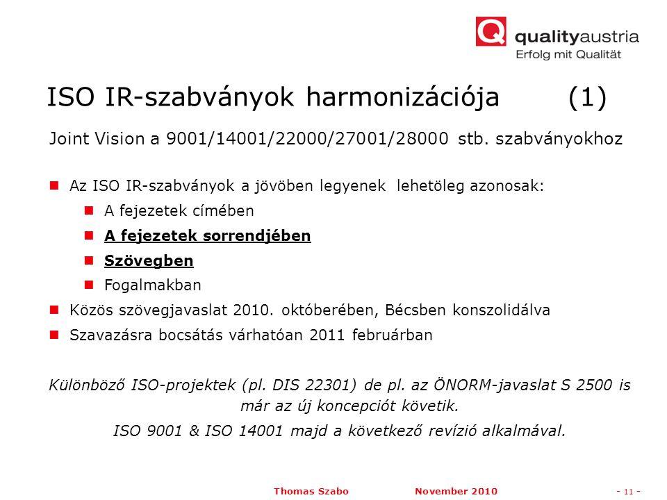 Thomas Szabo November 2010- 11 - Az ISO IR-szabványok a jövöben legyenek lehetöleg azonosak: A fejezetek címében A fejezetek sorrendjében Szövegben Fogalmakban Közös szövegjavaslat 2010.