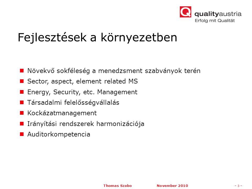 "Thomas Szabo November 2010- 4 - 1996 (14001), 2005 (20000, 22000, 27001), 2007 (28000), 2009 (31000), 2010 (26000, 29990) 2010 még a ""csőben : (F)DIS 50001 Energy management DIS 22301 Emergency preparedness & BCM DIS 30301 Records management ISO/WS Sustainable business districts ISO/WI 20121 Sustainability in event management DIS 39001 Road-Traffic Safety Management Systems ISO/WI Asset Management A fejlődés gyorsul: Növekvő sokféleség a IR terén"