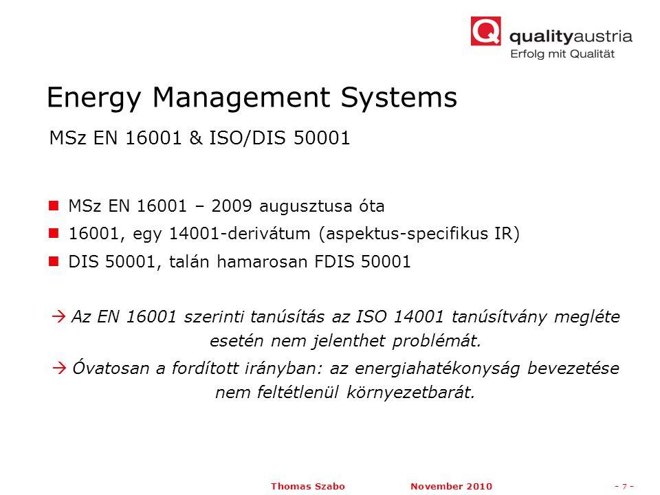 Thomas Szabo November 2010- 7 - MSz EN 16001 – 2009 augusztusa óta 16001, egy 14001-derivátum (aspektus-specifikus IR) DIS 50001, talán hamarosan FDIS 50001  Az EN 16001 szerinti tanúsítás az ISO 14001 tanúsítvány megléte esetén nem jelenthet problémát.